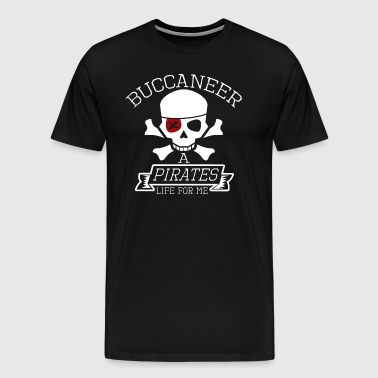 Buccaneer A Pirates Life For Me - Mannen Premium T-shirt