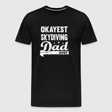 Okayest Skydiving Dad Shirt - great gift for daddy - Men's Premium T-Shirt