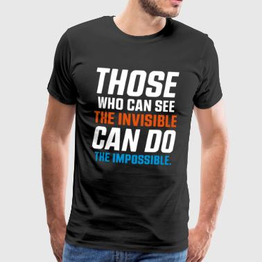 WHO CAN SEE THE INVISIBLE CAN DO THE IMPOSSIBLE - Men's Premium T-Shirt