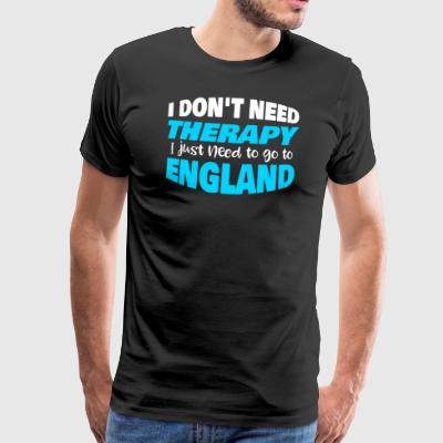 I don´t need therapy I just need to go to England - Männer Premium T-Shirt