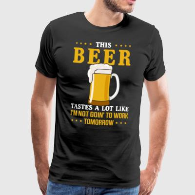 This beer tastes a lot like I am not going to work - Männer Premium T-Shirt