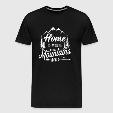 Home is where the mountains are - hiking mountains - Men's Premium T-Shirt