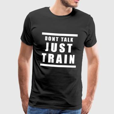 dont talk just train - T-shirt Premium Homme