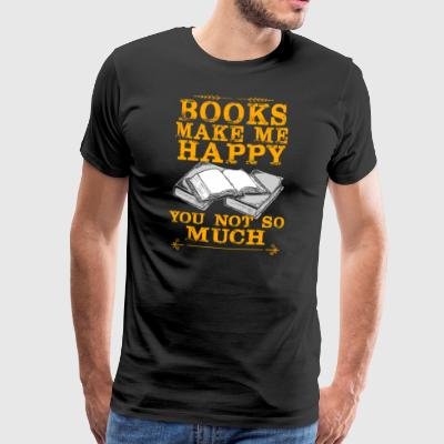 Books Make Me Happy You Not So Much - Männer Premium T-Shirt