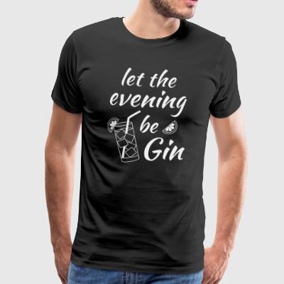 Gin Tonic Spruch Let the evening begin weiss - Männer Premium T-Shirt