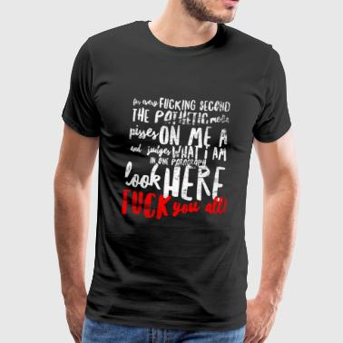 For every fucking Second the Pathetic Media - Männer Premium T-Shirt