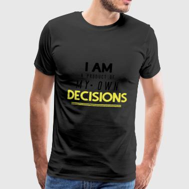 I am a product of my own decisions - Männer Premium T-Shirt