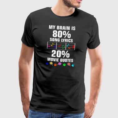 My brain is 80% Song Lyrics and 20% Movie Quotes - Men's Premium T-Shirt