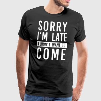 Sorry I´m late I didn t want to come - Männer Premium T-Shirt
