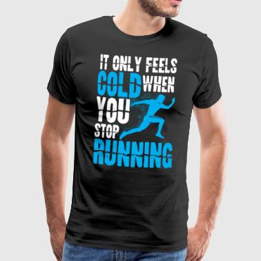 It Only Feels Cold When You Stop Running - Men's Premium T-Shirt