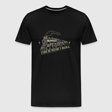 This is how i roll - railroad train - Men's Premium T-Shirt