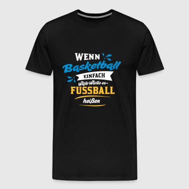 If basketball was easy, it would be football ... - Men's Premium T-Shirt