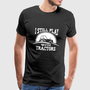 I Still Play With Tractors - Männer Premium T-Shirt