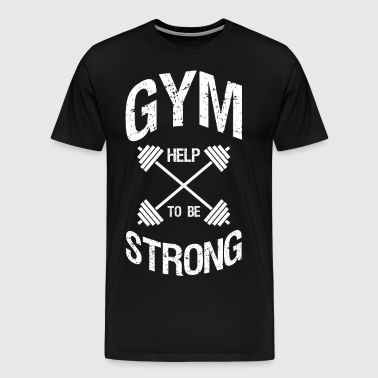 gym - help to be strong - Men's Premium T-Shirt