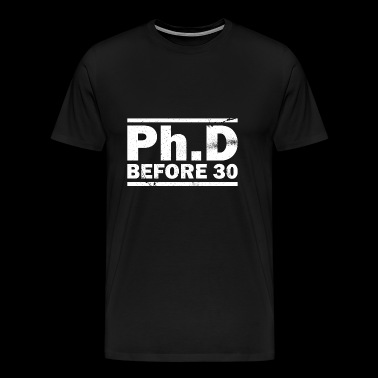 PhD Before 30 Gift - Men's Premium T-Shirt