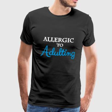 Allergique à adulting - T-shirt Premium Homme