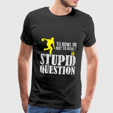 Bowling question funny - funny - Men's Premium T-Shirt