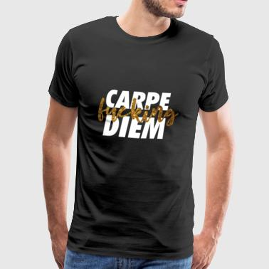 Carpe Fucking Diem GOLD - Men's Premium T-Shirt