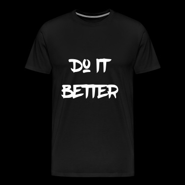Do it better - Men's Premium T-Shirt