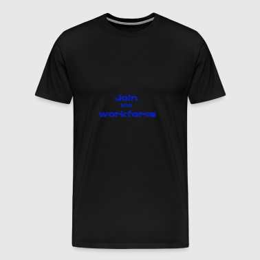 Join the workforce - Men's Premium T-Shirt