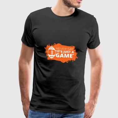 Football: Never say It's just a game - Men's Premium T-Shirt