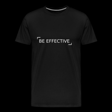 Be effective! - Men's Premium T-Shirt