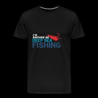 I'd rather be deep-sea fishing fisherman shirt - Men's Premium T-Shirt