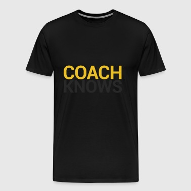 Coach / Coach: Coach Knows - Men's Premium T-Shirt