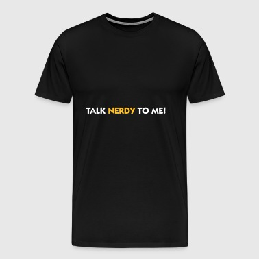 Talk Nerdy To Me! - Men's Premium T-Shirt