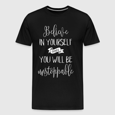 Believe In Yourself Quote - Men's Premium T-Shirt