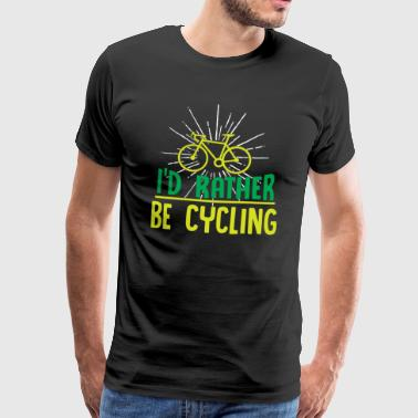 I'd Rather Be Cycling Shirt with Bicycle - Men's Premium T-Shirt