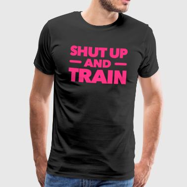 Shut up and train fitness workout - Men's Premium T-Shirt