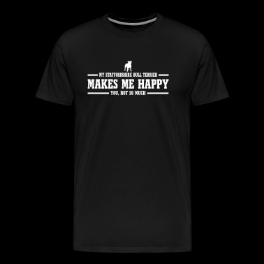 STAFFORDSHIRE BULL TERRIER makes me happy - T-shirt Premium Homme