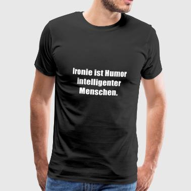 Irony is the humor of intelligent people - Men's Premium T-Shirt