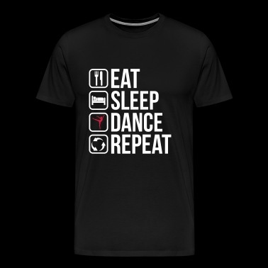 Eat Sleep Dance Repeat - Men's Premium T-Shirt