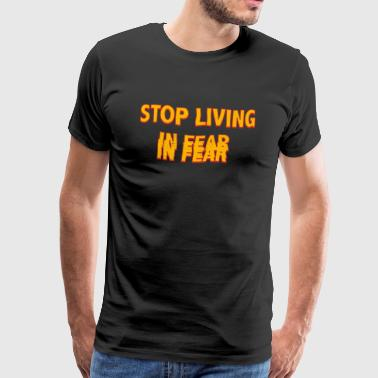 Stop Living In Fear - Men's Premium T-Shirt