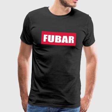FUBAR fucked up beyond all recognition - Men's Premium T-Shirt