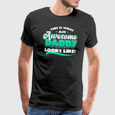 This is what an awesome daddy looks like - Men's Premium T-Shirt