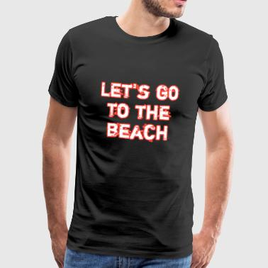 Let's go to the beach - Men's Premium T-Shirt