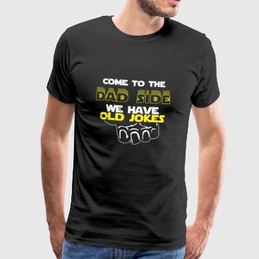 Come To The Dad Side We Have Old Jokes Gift - Mannen Premium T-shirt