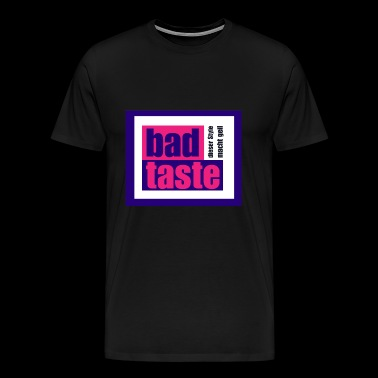 Bad Taste - this style is great! - Men's Premium T-Shirt