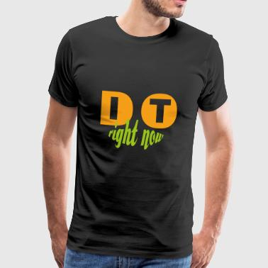 DO IT - right now (Choice 2) - Männer Premium T-Shirt