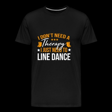I don't need a therapy i just need to Lince Dance - Männer Premium T-Shirt