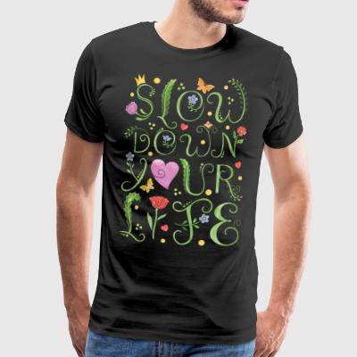 slow down your life - Men's Premium T-Shirt