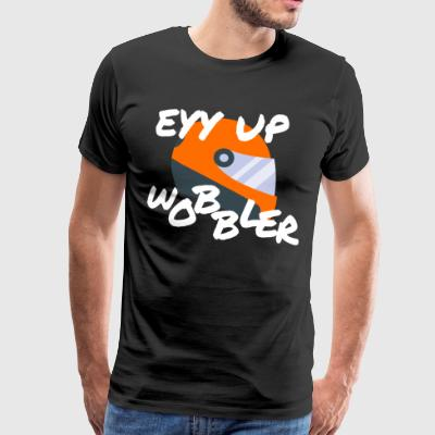 EYY UP WOBBLER - Men's Premium T-Shirt