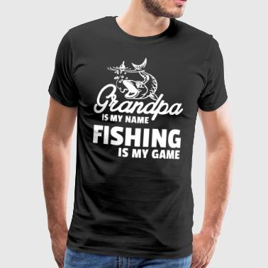 Grandpa is my Name,Fishing is my Game - Männer Premium T-Shirt