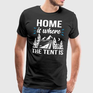 Home is where the tent is - Männer Premium T-Shirt