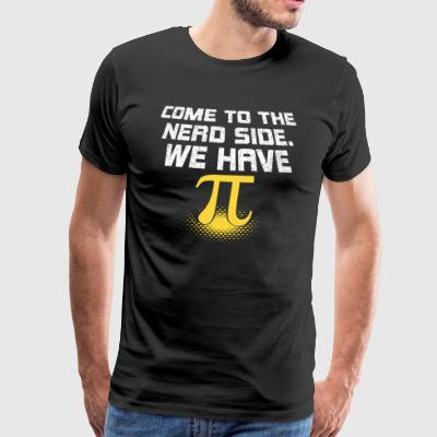 Nerds Come to the Nerd Side. We have Pi! - Men's Premium T-Shirt