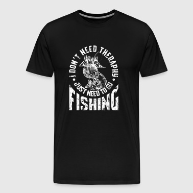 ANGLER FISHING: I NEED TO GO FISHING GIFTS - Men's Premium T-Shirt