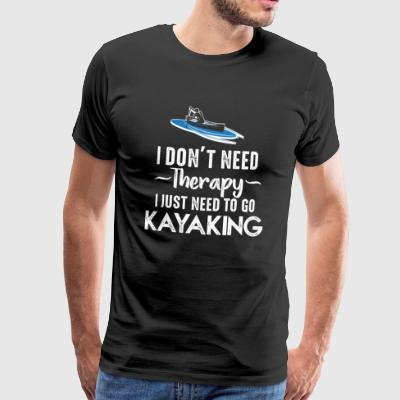 I DONT NEED THERAPY I JUST NEED TO GO KAYAKING - Männer Premium T-Shirt